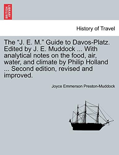"The ""J. E. M."" Guide to Davos-Platz. Edited by J. E. Muddock . With analytical notes on the..."