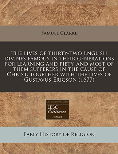 9781240959914: The lives of thirty-two English divines famous in their generations for learning and piety, and most of them sufferers in the cause of Christ: together with the lives of Gustavus Ericson (1677)
