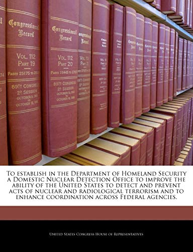 To establish in the Department of Homeland Security a Domestic Nuclear Detection Office to improve ...