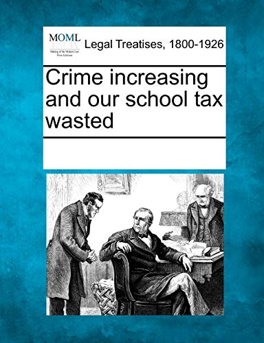 Crime increasing and our school tax wasted