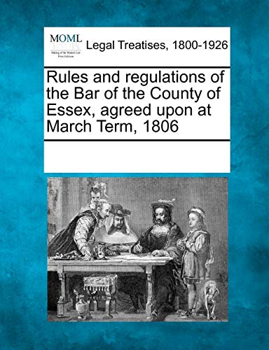 Rules and regulations of the Bar of the County of Essex, agreed upon at March Term, 1806