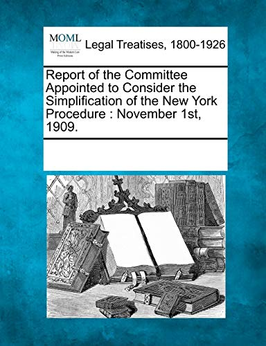 Report of the Committee Appointed to Consider the Simplification of the New York Procedure: ...