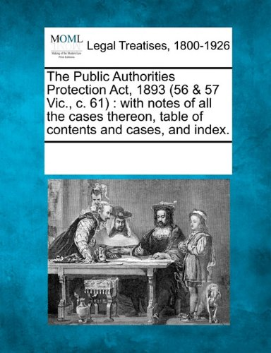 9781241007935: The Public Authorities Protection Act, 1893 (56 & 57 Vic., c. 61): with notes of all the cases thereon, table of contents and cases, and index.