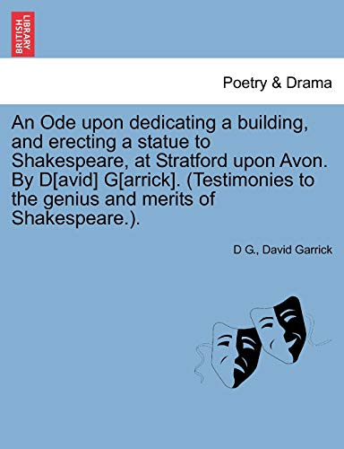 An Ode upon dedicating a building, and erecting a statue to Shakespeare, at Stratford upon Avon. By D[avid] G[arrick]. (Testimonies to the genius and merits of Shakespeare.). (9781241016210) by D G.; David Garrick