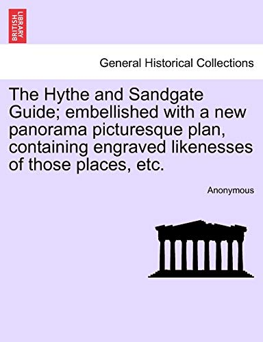 The Hythe and Sandgate Guide; embellished with a new panorama picturesque plan, containing engraved...