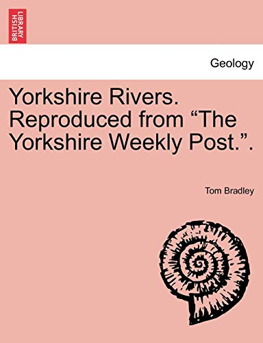 "Yorkshire Rivers. Reproduced from ""The Yorkshire Weekly Post."". (1241017123) by Bradley, Tom"