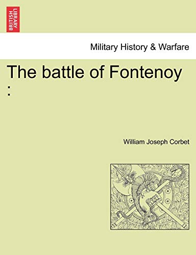 The battle of Fontenoy: A historical Poem. Revised Edition: Corbet, William Joseph