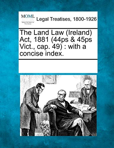 The Land Law (Ireland) ACT, 1881 (44ps: Multiple Contributors