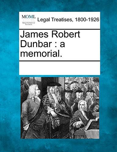 James Robert Dunbar: A Memorial.