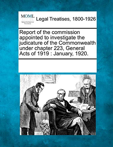 Report of the Commission Appointed to Investigate the Judicature of the Commonwealth Under Chapter ...
