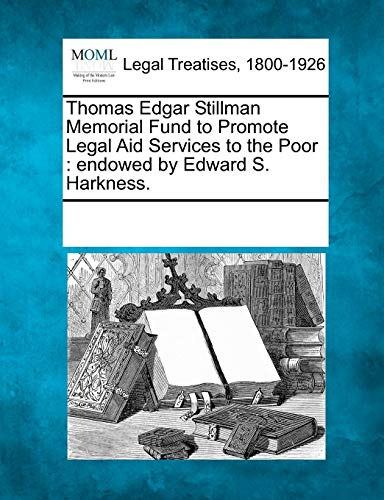 9781241018689: Thomas Edgar Stillman Memorial Fund to Promote Legal Aid Services to the Poor: endowed by Edward S. Harkness.