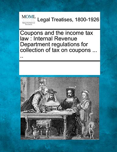 Coupons and the Income Tax Law: Internal Revenue Department Regulations for Collection of Tax on ...