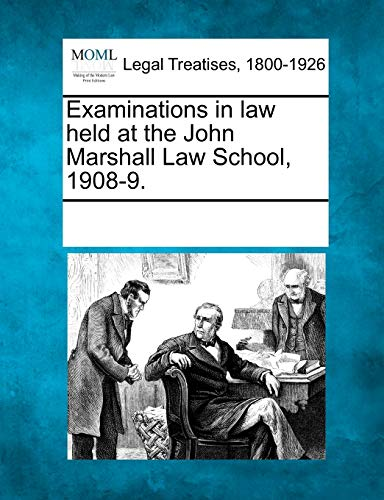 Examinations in law held at the John Marshall Law School, 1908-9.