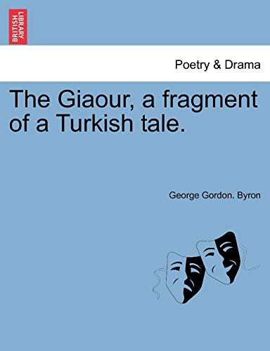 The Giaour, a fragment of a Turkish: George Gordon. Byron
