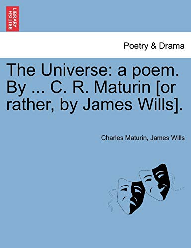 The Universe: a poem. By . C. R. Maturin [or rather, by James Wills]. (French Edition): Charles ...