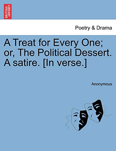 9781241024901: A Treat for Every One; or, The Political Dessert. A satire. [In verse.]