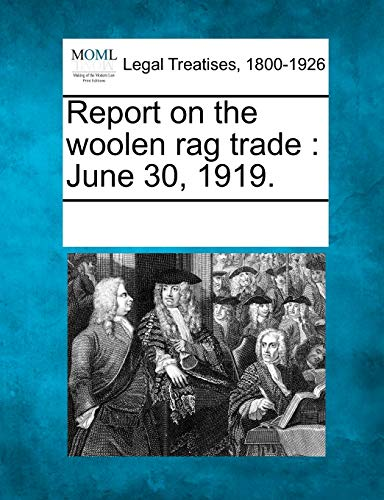 Report on the Woolen Rag Trade: June 30, 1919.