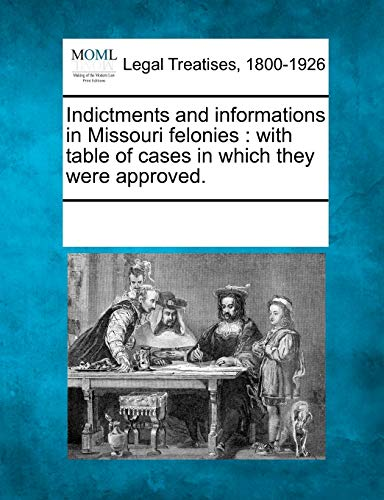 9781241028077: Indictments and informations in Missouri felonies: with table of cases in which they were approved.