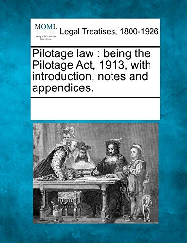 Pilotage Law: Being the Pilotage ACT, 1913, with Introduction, Notes and Appendices.