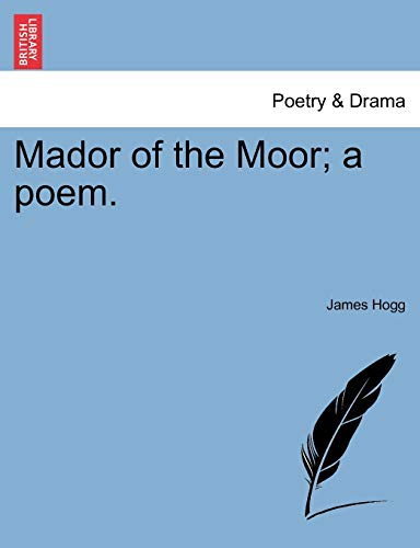 Mador of the Moor; a poem.: Hogg, James