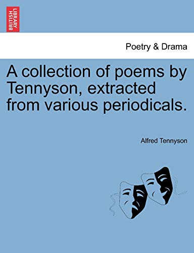 A collection of poems by Tennyson, extracted from various periodicals.: Tennyson, Alfred