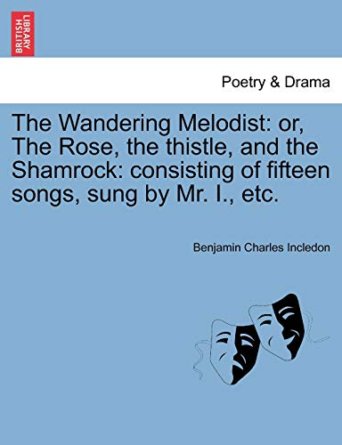 The Wandering Melodist: Or, the Rose, the: Benjamin Charles Incledon