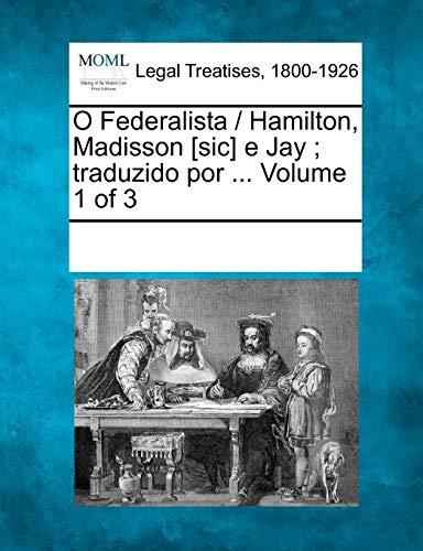 O Federalista Hamilton, Madisson Sic E Jay Traduzido Por . Volume 1 of 3