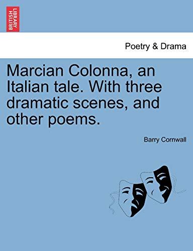 Marcian Colonna, an Italian tale. With three: Barry Cornwall