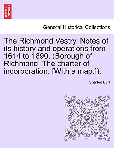 The Richmond Vestry. Notes of its history: Burt, Charles