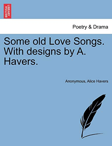 Some Old Love Songs. with Designs by: Anonymous, Alice Havers
