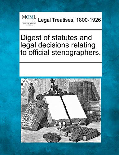 Digest of statutes and legal decisions relating to official stenographers.