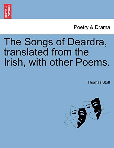 9781241040222: The Songs of Deardra, translated from the Irish, with other Poems.