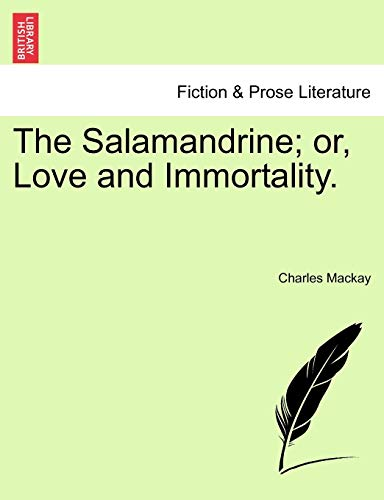 The Salamandrine; or, Love and Immortality.: Mackay, Charles