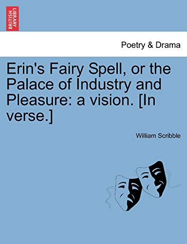 9781241043100: Erin's Fairy Spell, or the Palace of Industry and Pleasure: a vision. [In verse.]