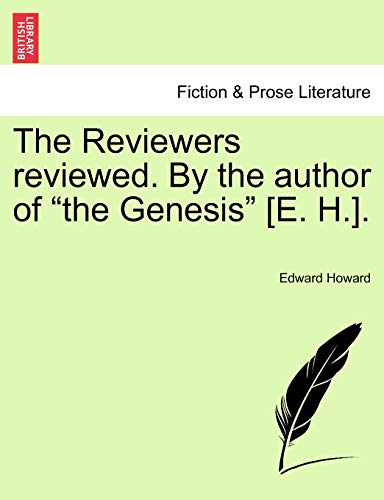 "The Reviewers reviewed. By the author of ""the Genesis"" [E. H.]. (1241044341) by Edward Howard"