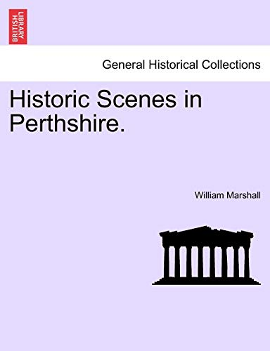 Historic Scenes in Perthshire. (Paperback): William Marshall