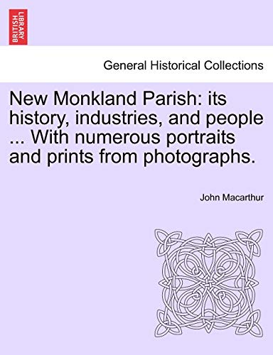 New Monkland Parish: its history, industries, and people ... With numerous portraits and prints from photographs. (124104581X) by John Macarthur
