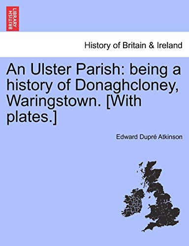 9781241045968: An Ulster Parish: being a history of Donaghcloney, Waringstown. [With plates.]
