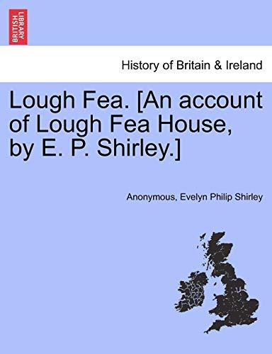 9781241046095: Lough Fea. [An account of Lough Fea House, by E. P. Shirley.]