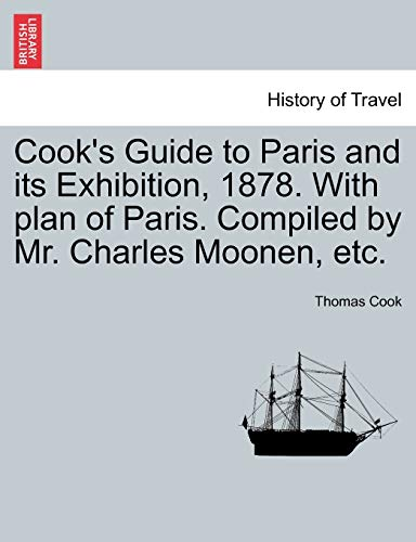 9781241048143: Cook's Guide to Paris and its Exhibition, 1878. With plan of Paris. Compiled by Mr. Charles Moonen, etc.