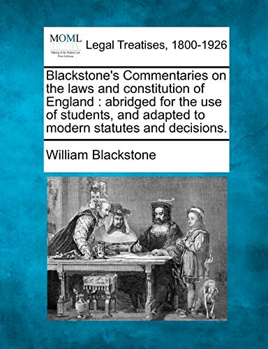 9781241049911: Blackstone's Commentaries on the laws and constitution of England: abridged for the use of students, and adapted to modern statutes and decisions.