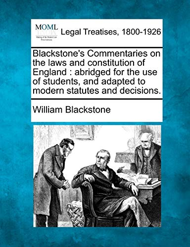 9781241049959: Blackstone's Commentaries on the laws and constitution of England: abridged for the use of students, and adapted to modern statutes and decisions.