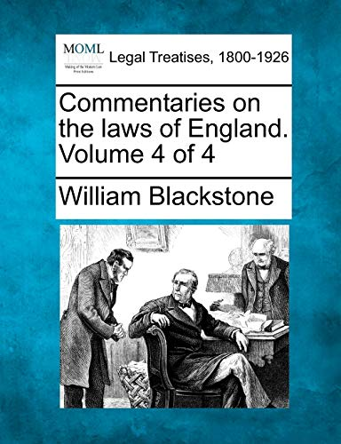 Commentaries on the laws of England. Volume 4 of 4: William Blackstone