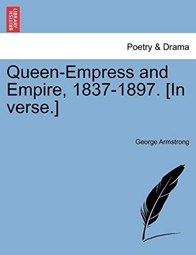 Queen-Empress and Empire, 1837-1897. [In Verse.] (Paperback): George Armstrong