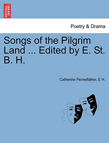 9781241052256: Songs of the Pilgrim Land ... Edited by E. St. B. H.