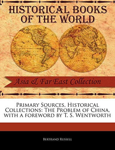 9781241053956: Primary Sources, Historical Collections: The Problem of China, with a foreword by T. S. Wentworth