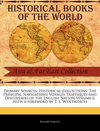 The Principal Navigations Voyages Traffiques and Discoveries of the English Nation Volume 6 (Primary Sources, Historical Collections) (1241054274) by Richard Hakluyt