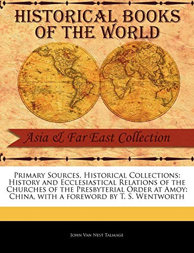 History and Ecclesiastical Relations of the Churches of the Presbyterial Order at Amoy: China: John...