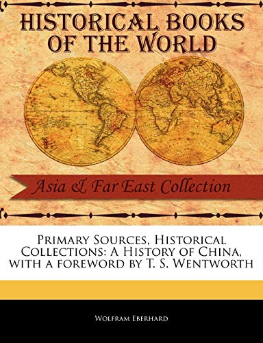 9781241055523: Primary Sources, Historical Collections: A History of China, with a foreword by T. S. Wentworth