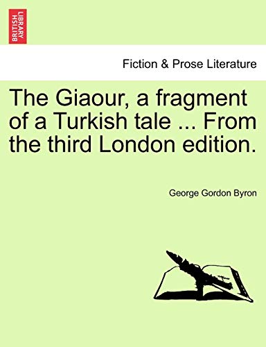 The Giaour, a fragment of a Turkish: George Gordon Byron